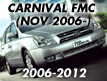 CARNIVAL/SEDONA 05: NOV.2006- (2006-2012)