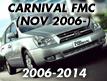 CARNIVAL/SEDONA 05: NOV.2006- (2006-2014)